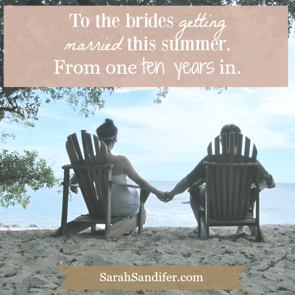to the brides getting married this summer, from one 10 years in