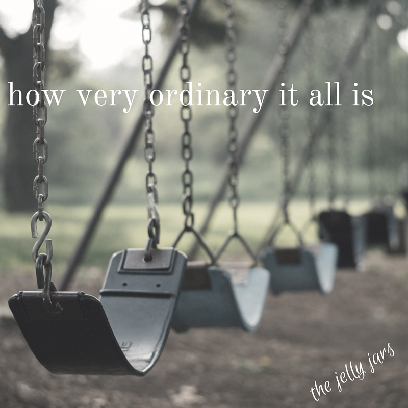how very ordinary it all is