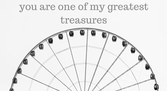 you are one of my greatest treasures